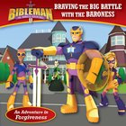 Braving the Big Battle With the Baroness (An Adventure in Forgiveness) (Bibleman The Animated Adventures Series) eBook