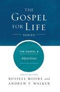 The Gospel & Abortion (Gospel For Life Series) eBook