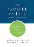 The Gospel & Adoption (Gospel For Life Series) eBook