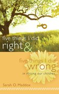 Five Things I Did Right & Five Things I Did Wrong in Raising Our Children eBook