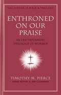 Enthroned on Our Praise (#04 in New American Commentary Studies In Bible And Theology Series) eBook