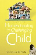Homeschooling the Challenging Child eBook