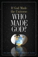 If God Made the Universe, Who Made God? eBook
