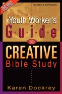 The Youth Worker's Guide to Creative Bible Study eBook