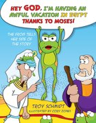 The Frog Tells Her Side of the Story: Hey God, I'm Having An Awful Vacation in Egypt Thanks to Moses! eBook