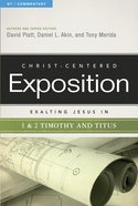 Exalting Jesus in 1 & 2 Timothy and Titus (Christ Centered Exposition Commentary Series)