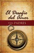 El Desafio Del Amor Para Padres (Spa) eBook