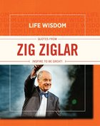 Quotes From Zig Ziglar (Life Wisdom Series) eBook