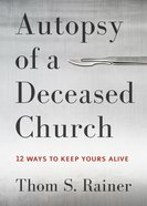Autopsy of a Deceased Church: 12 Ways to Keep Yours Alive eBook