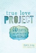 40 Days of Purity For Girls (True Love Project Studies Series) eBook