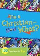 I'm a Christian Now What? 100 Devotions For Boys eBook