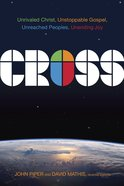 Cross: Unrivaled Christ, Unstoppable Gospel, Unreached Peoples, Unending Joy eBook