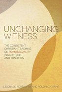 Unchanging Witness: The Consistent Teaching on Homosexuality in Scripture and Tradition eBook