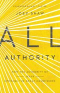 All Authority: How the Authority of Christ Upholds the Great Commission eBook
