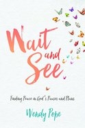 Wait and See: Finding Peace in God's Pauses and Plans eBook