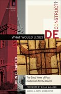 What Would Jesus Deconstruct? (Church & Modern Culture Series) eBook