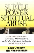 The Subtle Power of Spiritual Abuse eBook