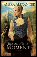 Beyond This Moment (#02 in Timber Ridge Reflections Series)