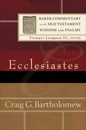 Ecclesiastes (Baker Commentary On The Old Testament Wisdom And Psalms Series)