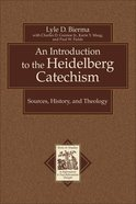 An Introduction to the Heidelberg Catechism (Texts & Studies In Reformation & Post-reformation Thought Series) eBook