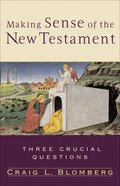 Making Sense of the New Testament (Three Crucial Questions Series) eBook