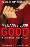 My Bangs Look Good and Other Lies I Tell Myself eBook