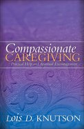 Compassionate Caregiving: Practical Help and Spiritual Encouragement eBook