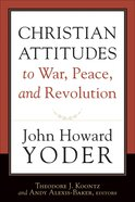 Christian Attitudes to War, Peace, and Revolution eBook