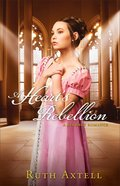 A Heart's Rebellion (#02 in London Encounters Series)