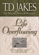 Life Overflowing (#04 in Six Pillars From Ephesians Series) eBook