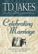 Celebrating Marriage (Six Pillars From Ephesians Book #5) (#05 in Six Pillars From Ephesians Series) eBook