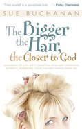 Bigger the Hair, the Closer to God, the eBook