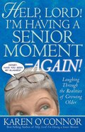 Help, Lord! I'm Having a Senior Moment Again eBook