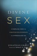 Divine Sex: A Compelling Vision For Christian Relationships in a Hypersexualized World eBook