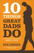 10 Things Great Dads Do: Strategies For Raising Great Kids eBook