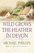 Wild Grows the Heather in Devon (#01 in Secrets Of Heathersleigh Hall Series) eBook