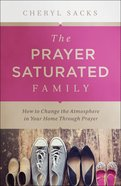 The Prayer-Saturated Family eBook
