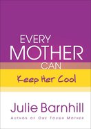Every Mother Can Keep Her Cool eBook
