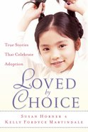 Loved By Choice: True Stories That Celebrate Adoption eBook