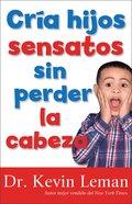 Logra Hijos Obedientes Sin Perder La Cabeza (Spanish) (Spa) (Making Children Mind) eBook