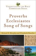 Proverbs, Ecclesiastes, Song of Songs (Understanding The Bible Commentary Series)