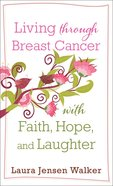 Living Through Breast Cancer With Faith, Hope, and Laughter eBook