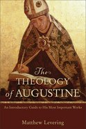 The Theology of Augustine: An Introductory Guide to His Most Important Works eBook