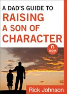 A Dad's Guide to Raising a Son of Character (Ebook Shorts) eBook
