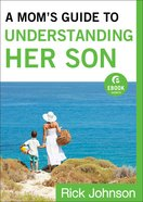 A Mom's Guide to Understanding Her Son (Ebook Shorts) eBook