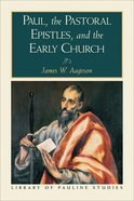 Paul, the Pastoral Epistles, and the Early Church (Library Of Pauline Studies Series) eBook