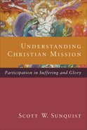Understanding Christian Mission: Participation in Suffering and Glory eBook
