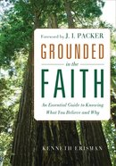 Grounded in the Faith: An Essential Guide to Knowing What You Believe and Why eBook