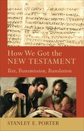 How We Got the New Testament - Text, Transmission, Translation (Acadia Studies In Bible And Theology Series)