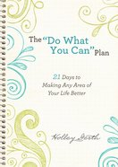 """""""Do What You Can"""" Plan, the : 21 Days to Making Any Area of Your Life Better (Ebook Shorts) (101 Questions About The Bible Kingstone Comics Series) eBook"""